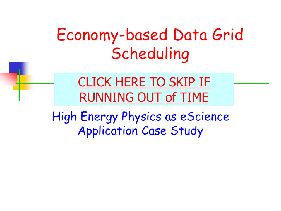 Economy-based Data Grid Scheduling High Energy Physics as eScience Application Case Study CLICK HERE TO SKIP IF RUNNING OUT of TIME