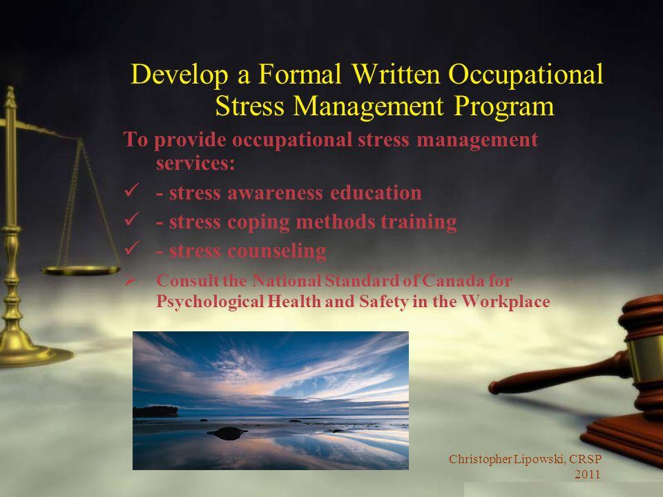Christopher Lipowski, CRSP 2011 Develop a Formal Written Occupational Stress Management Program To provide occupational stress management services: -