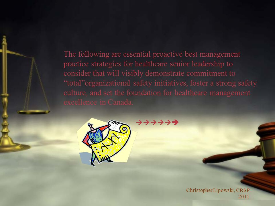 Christopher Lipowski, CRSP 2011 The following are essential proactive best management practice strategies for healthcare senior leadership to consider