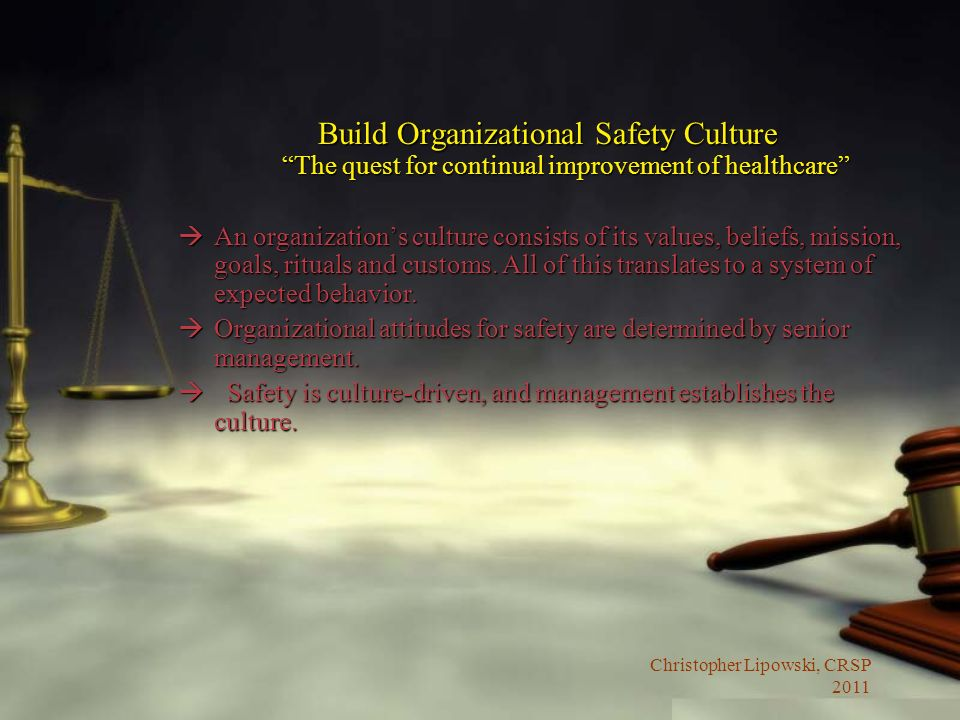 Christopher Lipowski, CRSP 2011 Build Organizational Safety Culture The quest for continual improvement of healthcare àAn organizations culture consis