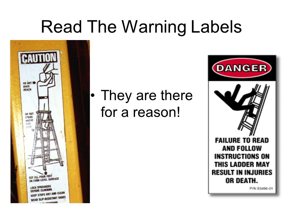 Read The Warning Labels They are there for a reason!