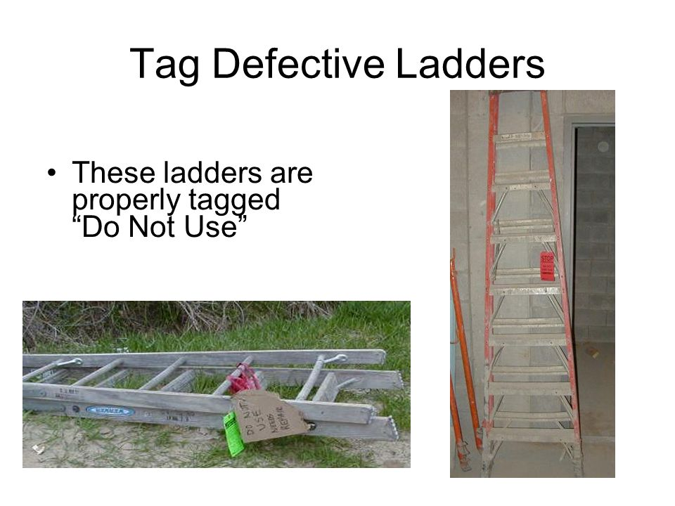 Tag Defective Ladders These ladders are properly tagged Do Not Use