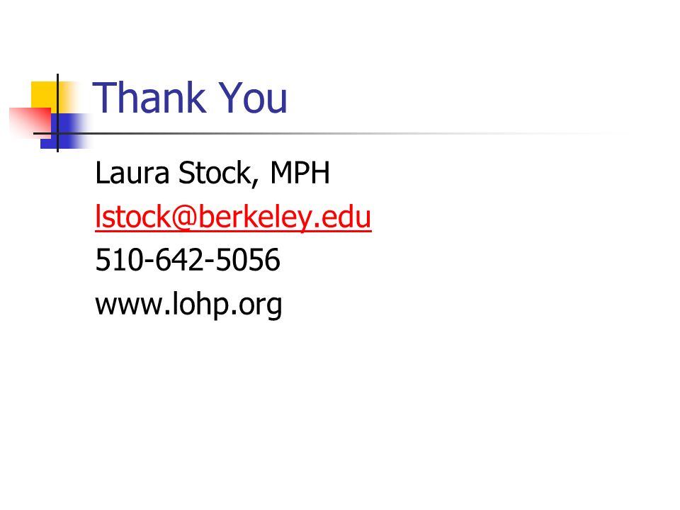 Thank You Laura Stock, MPH lstock@berkeley.edu 510-642-5056 www.lohp.org