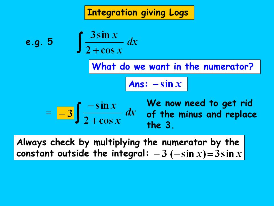 What do we want in the numerator? Ans: We now need to get rid of the minus and replace the 3. Always check by multiplying the numerator by the constan