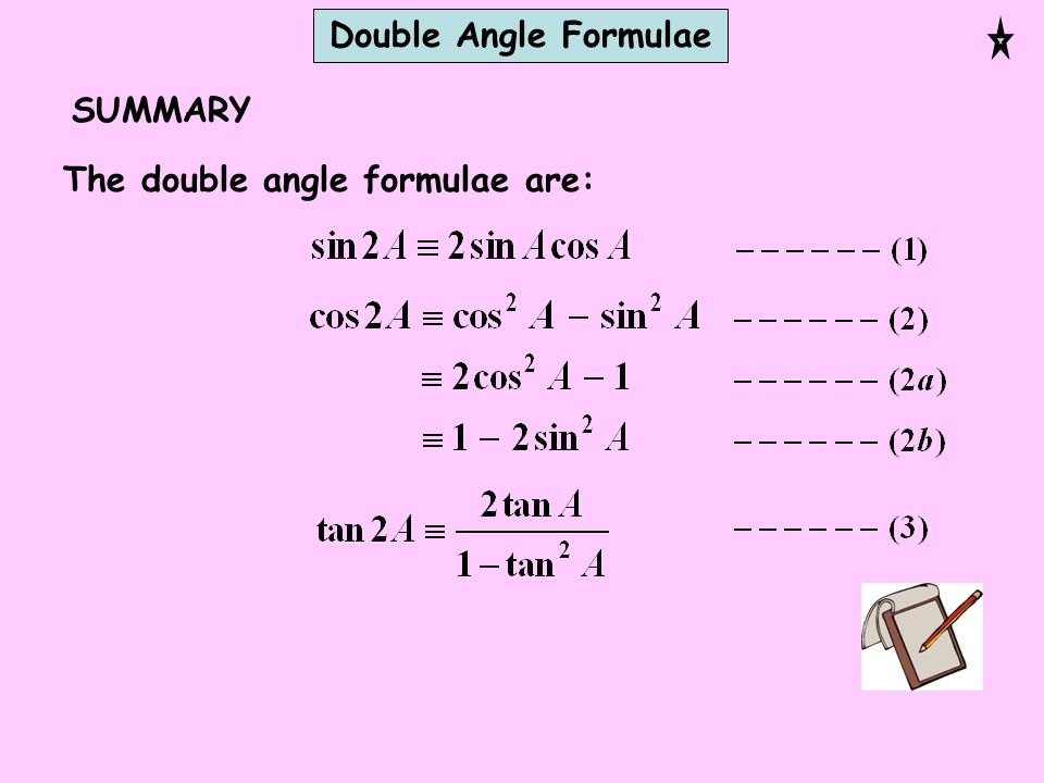 SUMMARY The double angle formulae are: Double Angle Formulae