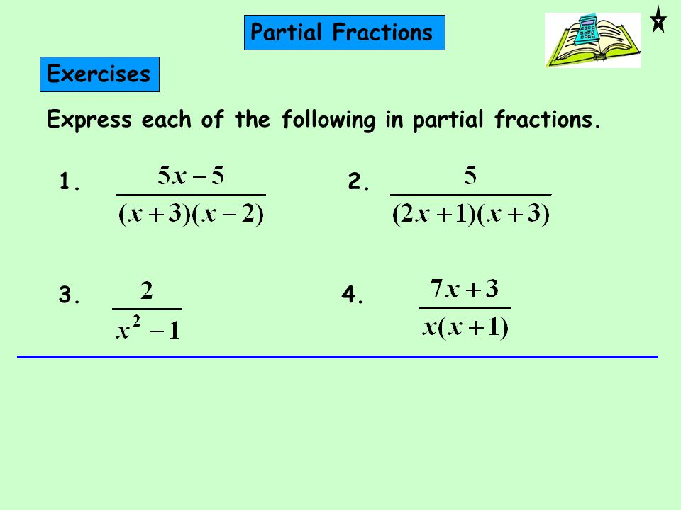 Express each of the following in partial fractions. 1. Exercises 2. 3.4. Partial Fractions