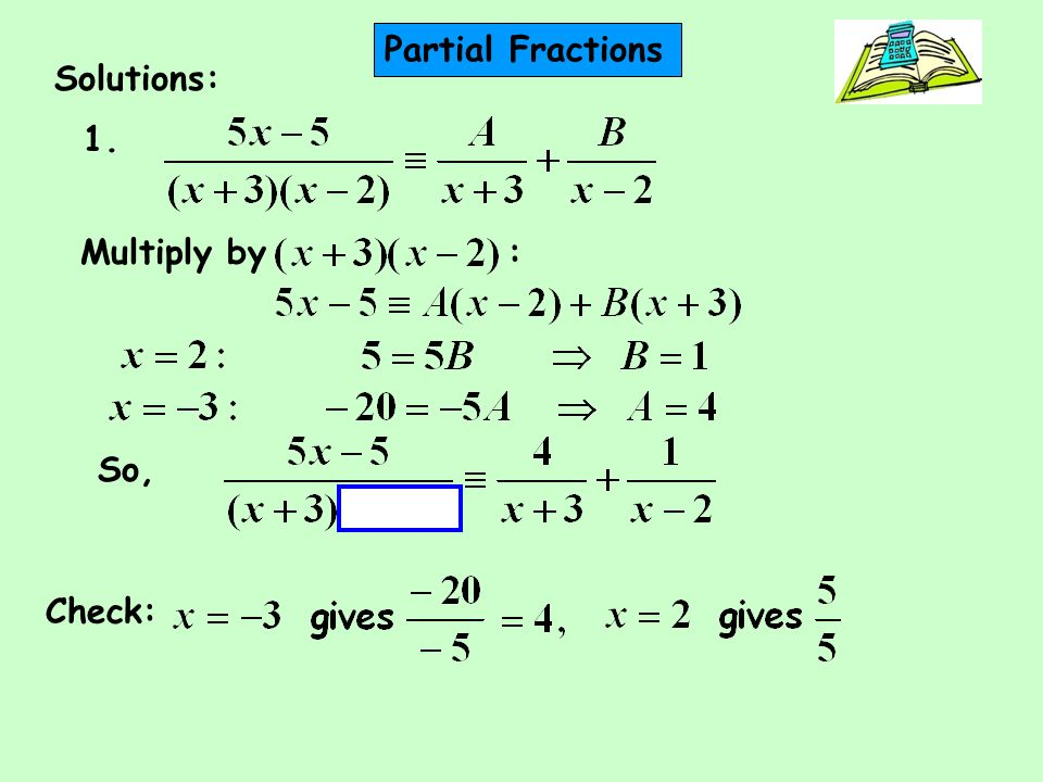 Solutions: 1. Multiply by : So, Check: Partial Fractions