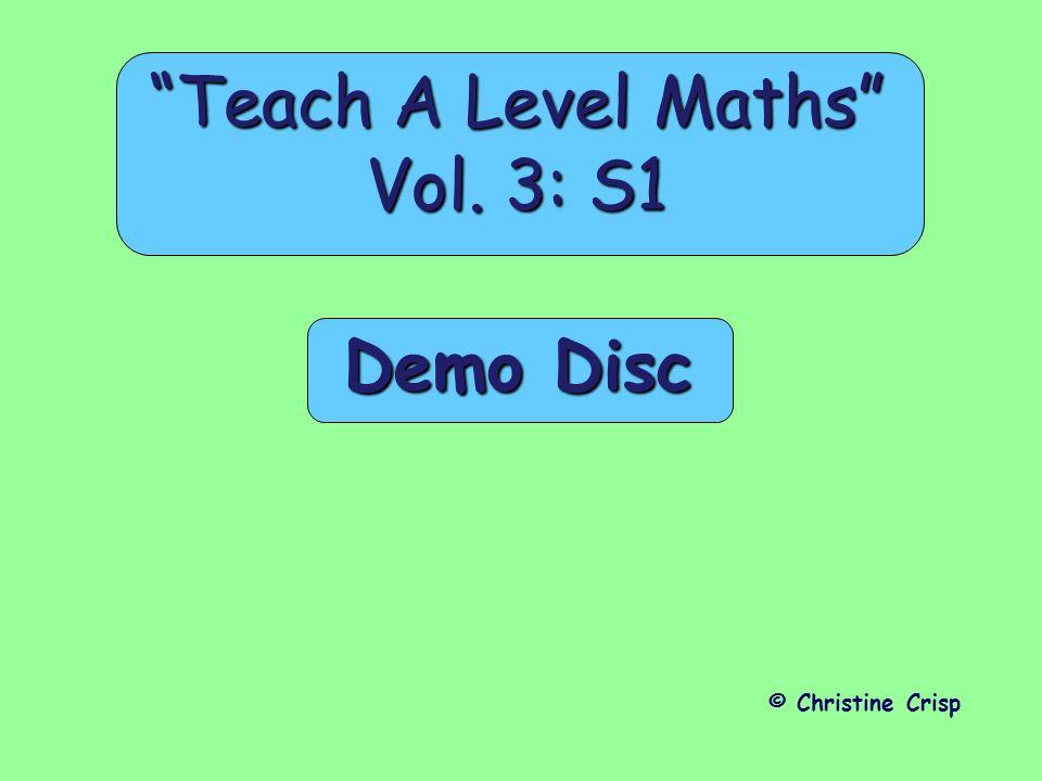 Demo Disc Teach A Level Maths Vol. 3: S1 © Christine Crisp