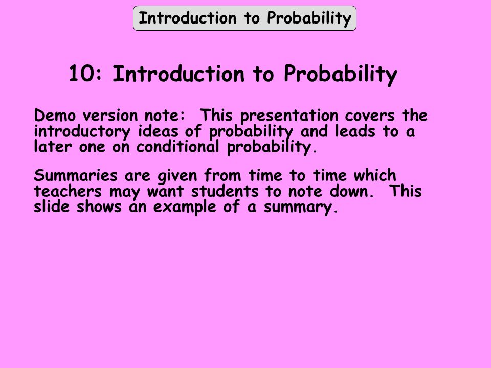 Introduction to Probability 10: Introduction to Probability Demo version note: This presentation covers the introductory ideas of probability and lead