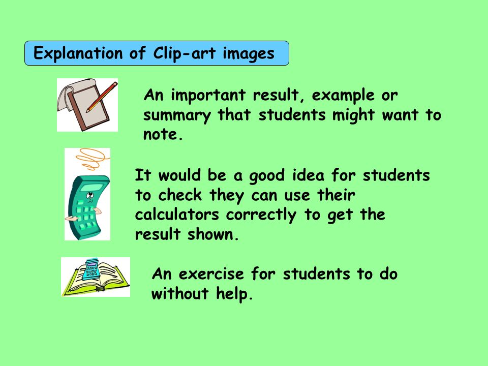 Explanation of Clip-art images An important result, example or summary that students might want to note. It would be a good idea for students to check