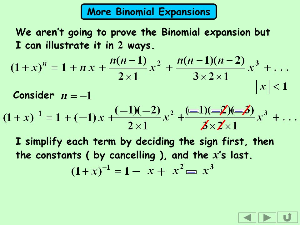 More Binomial Expansions I simplify each term by deciding the sign first, then the constants ( by cancelling ), and the x s last. We arent going to pr