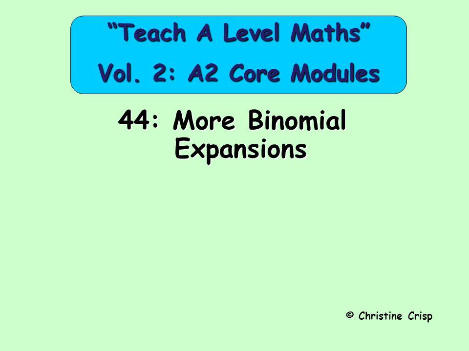 44: More Binomial Expansions © Christine Crisp Teach A Level Maths Vol. 2: A2 Core Modules