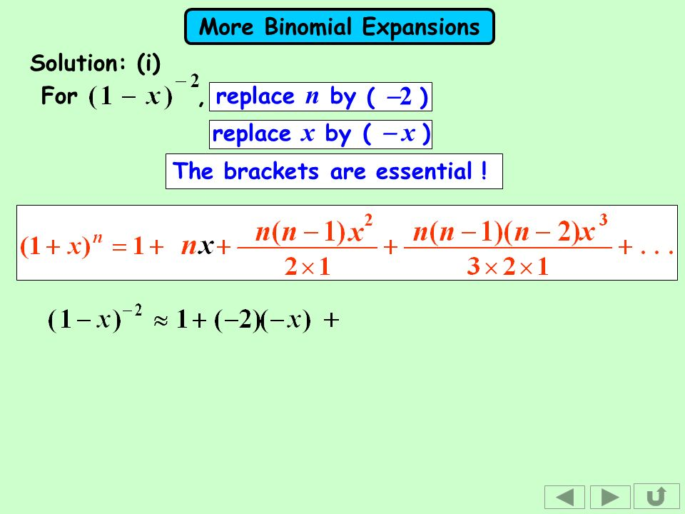 More Binomial Expansions Solution: (i) The brackets are essential ! For, replace n by replace x by ( x ) ( 2 )