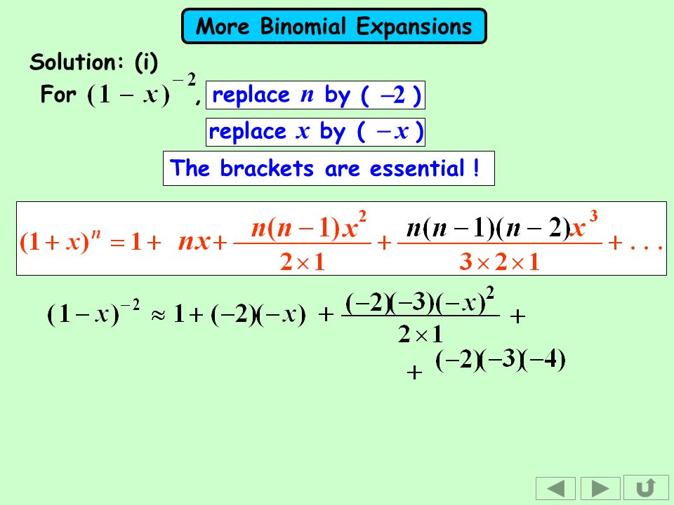 More Binomial Expansions Solution: (i) The brackets are essential ! For, replace n by ( x ) ( 2 ) replace x by