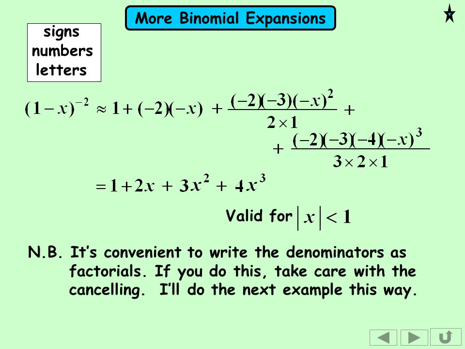 More Binomial Expansions signsnumbers letters Valid for N.B. Its convenient to write the denominators as factorials. If you do this, take care with th