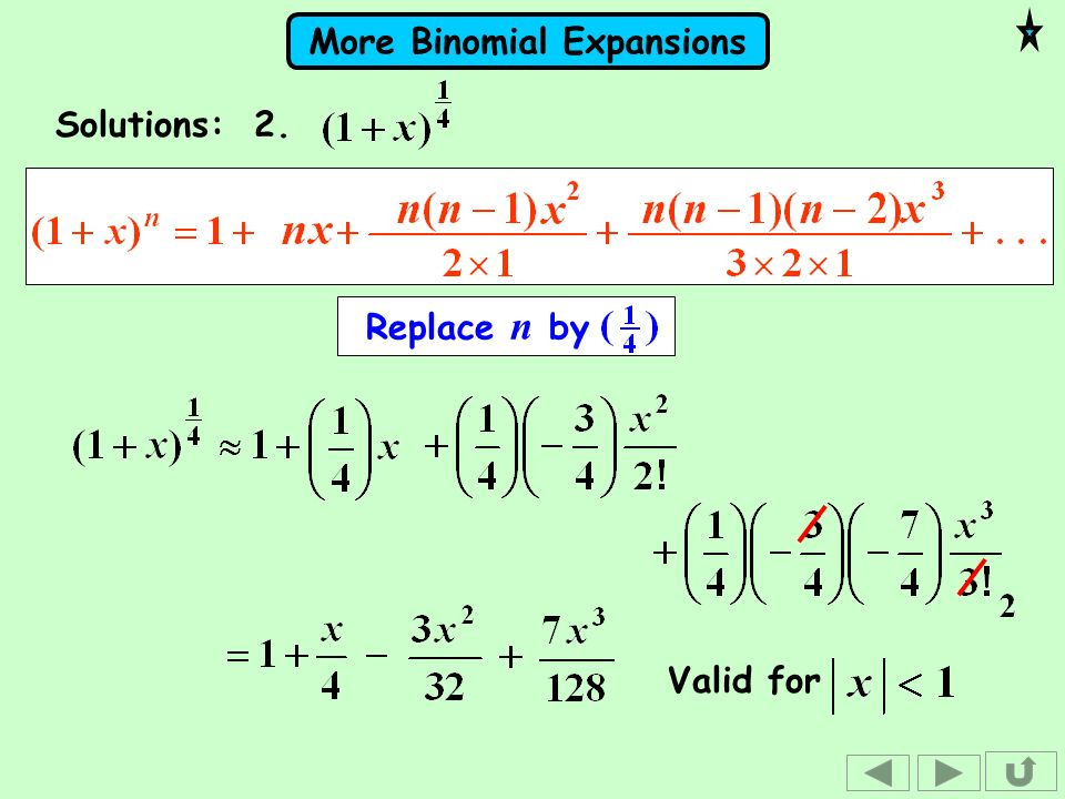 More Binomial Expansions Solutions: 2. Replace n by Valid for
