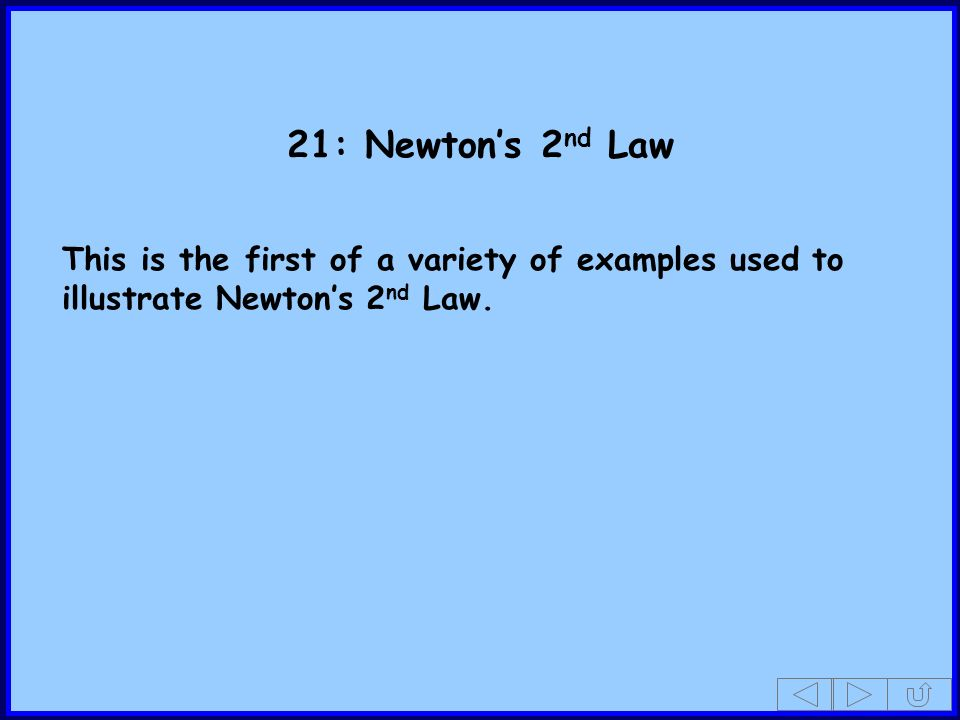 21: Newtons 2 nd Law This is the first of a variety of examples used to illustrate Newtons 2 nd Law.