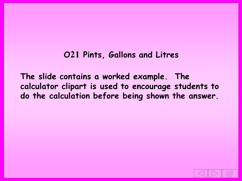 O 21 Pints, Gallons and Litres The slide contains a worked example.