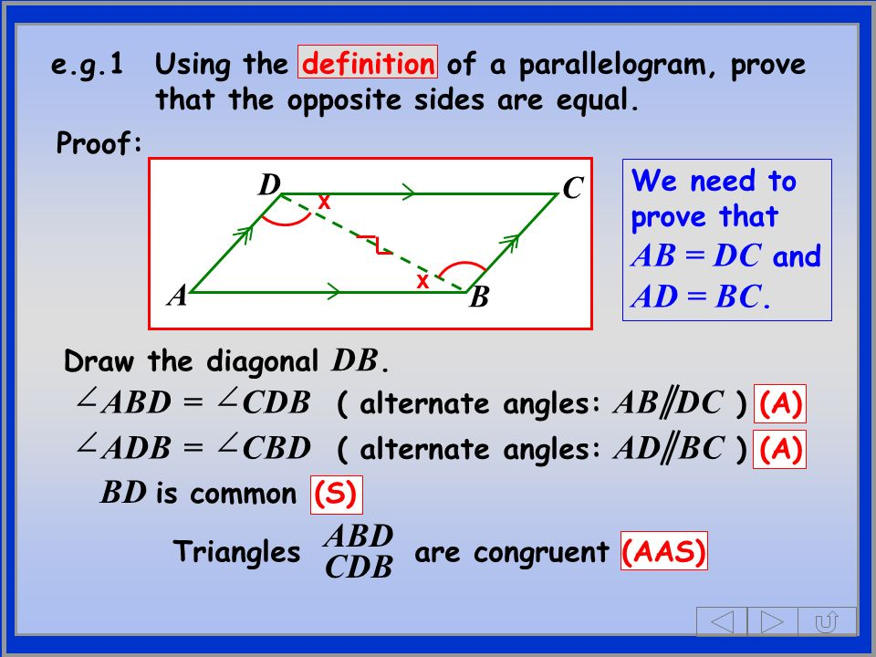 D B C A e.g.1Using the definition of a parallelogram, prove that the opposite sides are equal.