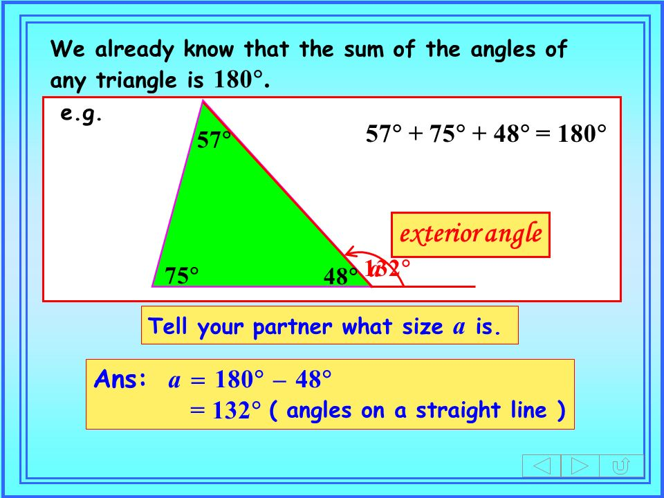 a We already know that the sum of the angles of any triangle is 180.
