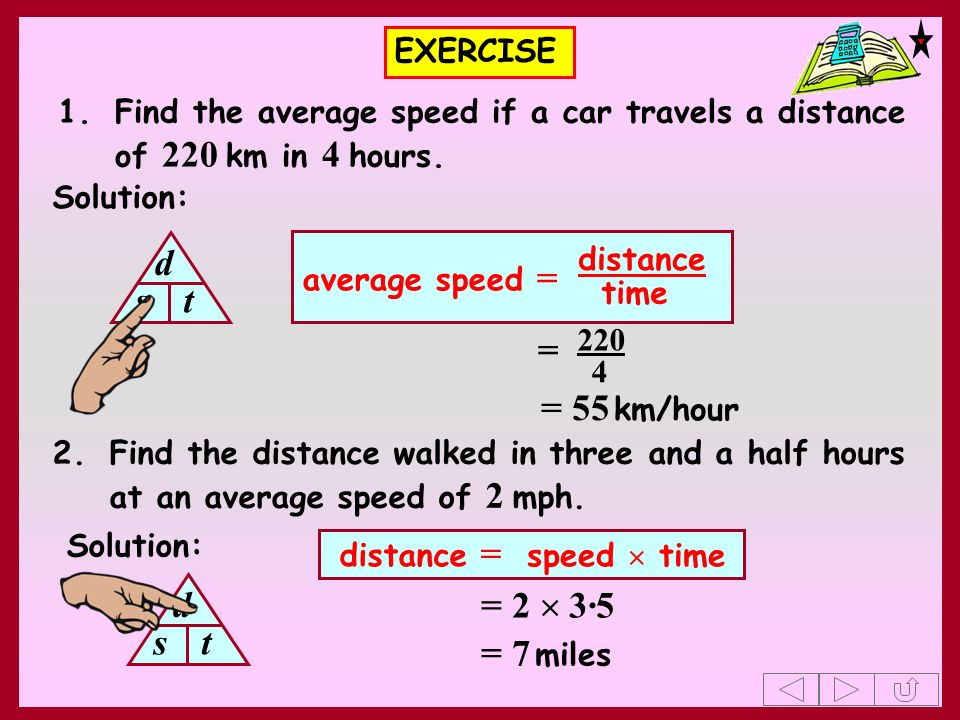 EXERCISE 1.Find the average speed if a car travels a distance of 220 km in 4 hours. 2.Find the distance walked in three and a half hours at an average