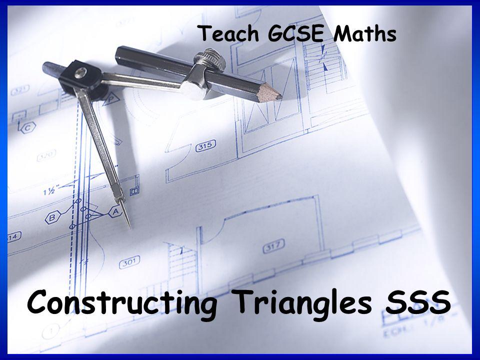 Teach GCSE Maths Constructing Triangles SSS