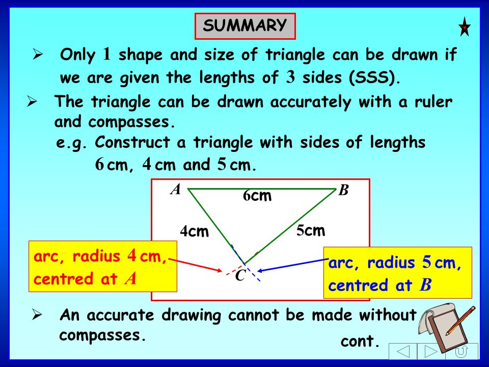e.g.Construct a triangle with sides of lengths 6 cm, 4 cm and 5 cm. SUMMARY The triangle can be drawn accurately with a ruler and compasses. An accura