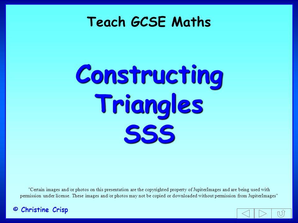 Teach GCSE Maths Constructing Triangles SSS © Christine Crisp