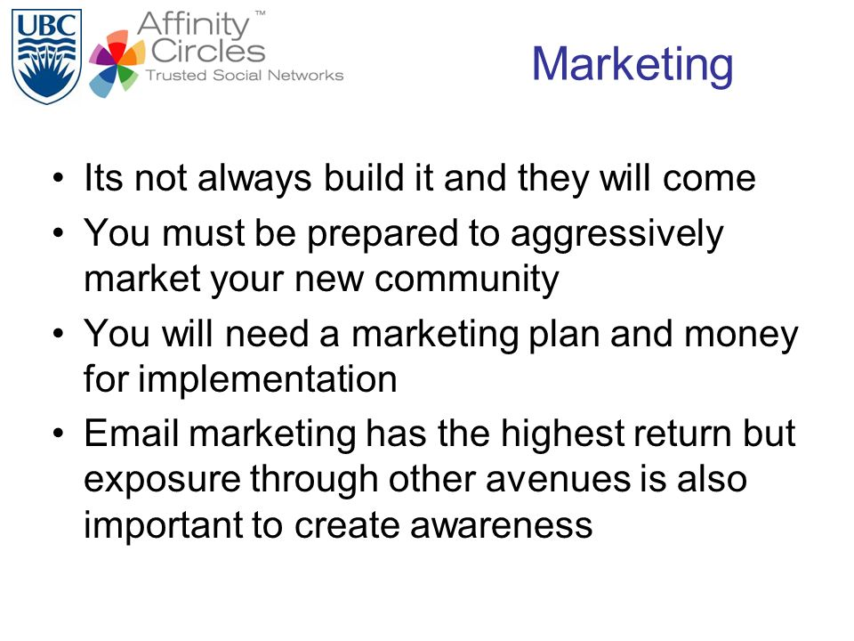 Marketing Its not always build it and they will come You must be prepared to aggressively market your new community You will need a marketing plan and