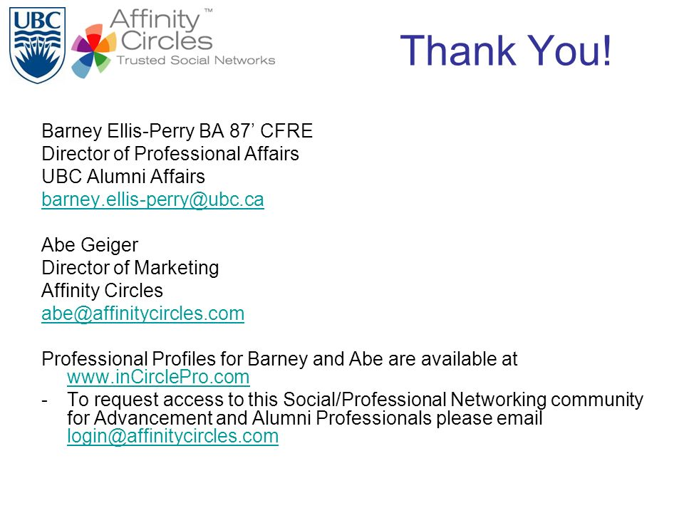Thank You! Barney Ellis-Perry BA 87 CFRE Director of Professional Affairs UBC Alumni Affairs barney.ellis-perry@ubc.ca Abe Geiger Director of Marketin