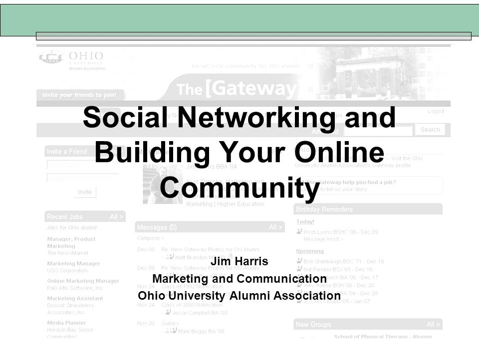 Social Networking and Building Your Online Community Jim Harris Marketing and Communication Ohio University Alumni Association