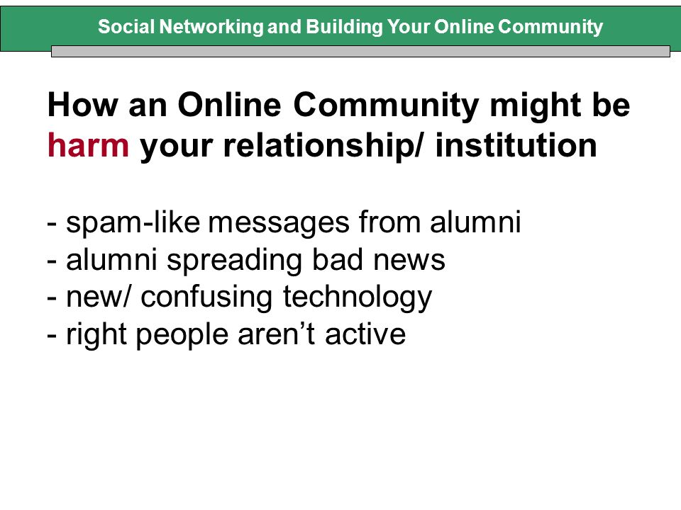 How an Online Community might be harm your relationship/ institution - spam-like messages from alumni - alumni spreading bad news - new/ confusing tec