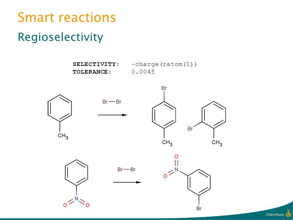 Smart reactions Regioselectivity SELECTIVITY:-charge(ratom(1)) TOLERANCE:0.0045
