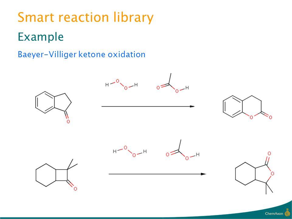 Smart reaction library Example Baeyer-Villiger ketone oxidation
