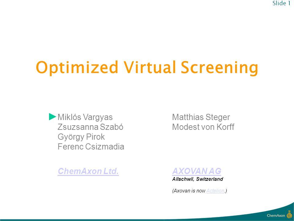 Optimized Virtual Screening Miklós Vargyas Zsuzsanna Szabó György Pirok Ferenc Csizmadia ChemAxon Ltd. Matthias Steger Modest von Korff AXOVAN AG Alls
