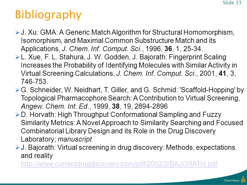 Bibliography J. Xu: GMA: A Generic Match Algorithm for Structural Homomorphism, Isomorphism, and Maximal Common Substructure Match and its Application