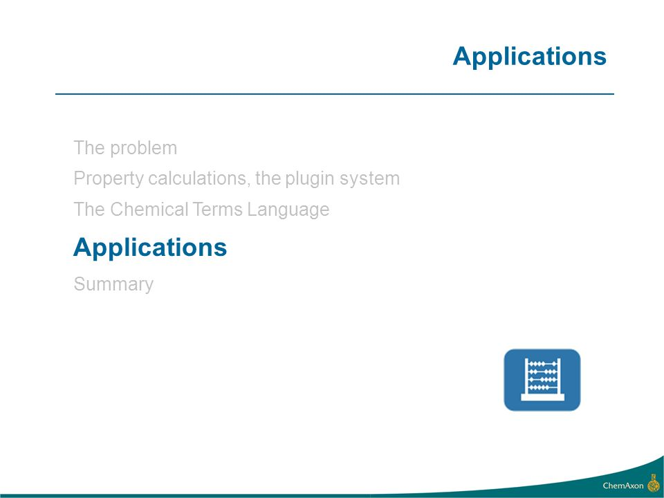 Applications The problem Property calculations, the plugin system The Chemical Terms Language Applications Summary