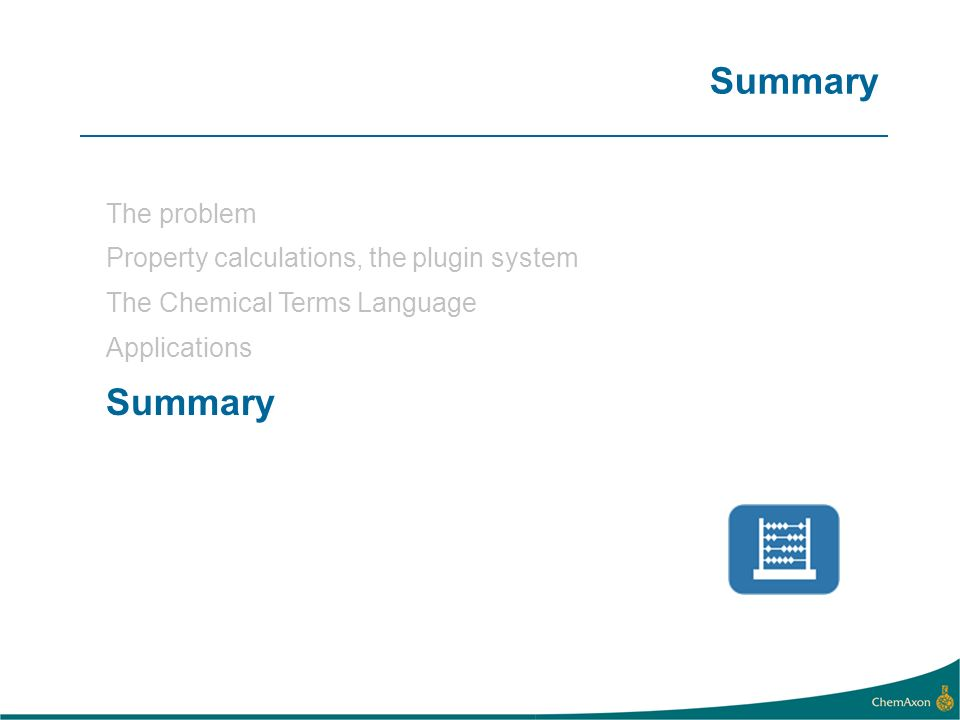 Summary The problem Property calculations, the plugin system The Chemical Terms Language Applications Summary