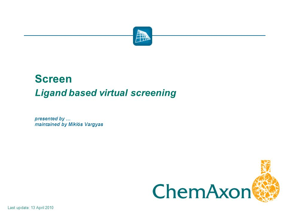 Screen Ligand based virtual screening presented by … maintained by Miklós Vargyas Last update: 13 April 2010