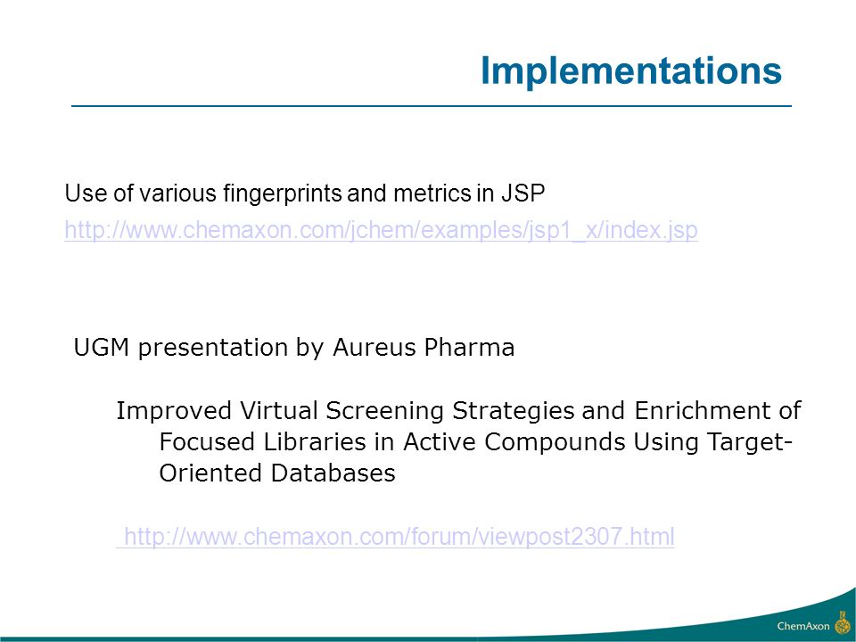 Use of various fingerprints and metrics in JSP http://www.chemaxon.com/jchem/examples/jsp1_x/index.jsp UGM presentation by Aureus Pharma Improved Virt
