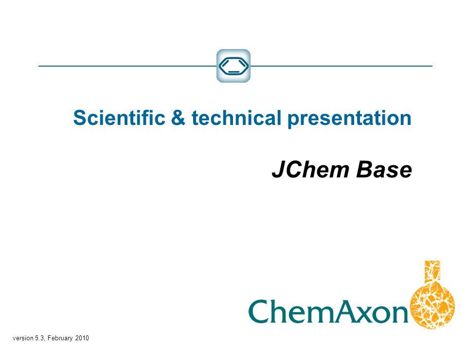 version 5.3, February 2010 Scientific & technical presentation JChem Base