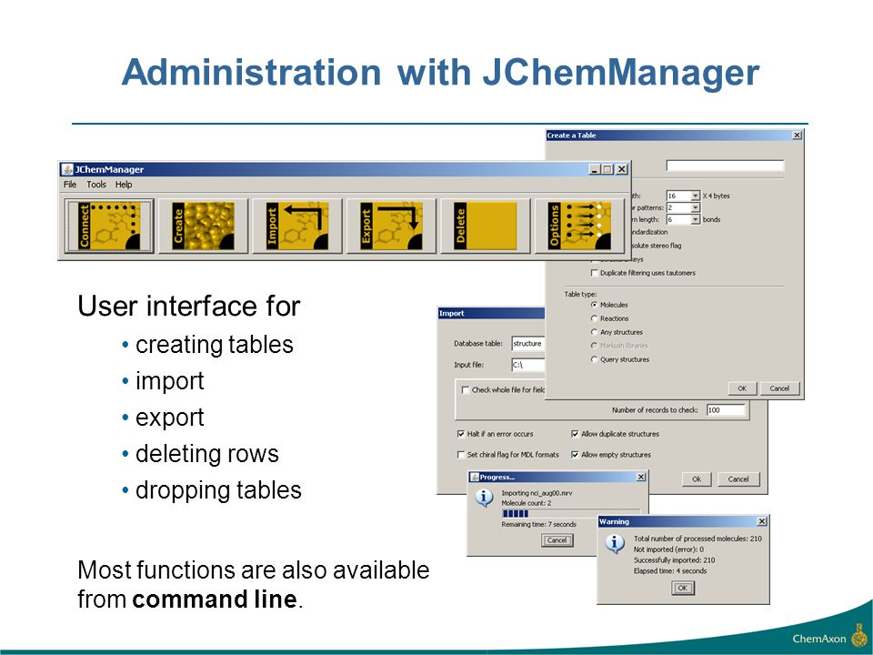 Administration with JChemManager User interface for creating tables import export deleting rows dropping tables Most functions are also available from