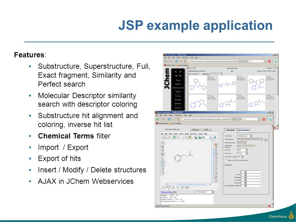 JSP example application Features: Substructure, Superstructure, Full, Exact fragment, Similarity and Perfect search Molecular Descriptor similarity se