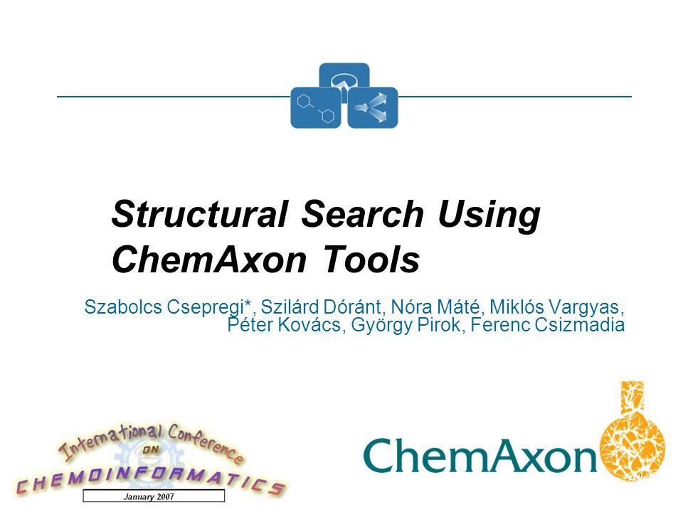 1 Szabolcs Csepregi*, Szilárd Dóránt, Nóra Máté, Miklós Vargyas, Péter Kovács, György Pirok, Ferenc Csizmadia January, 2007 Structural Search Using ChemAxon Tools