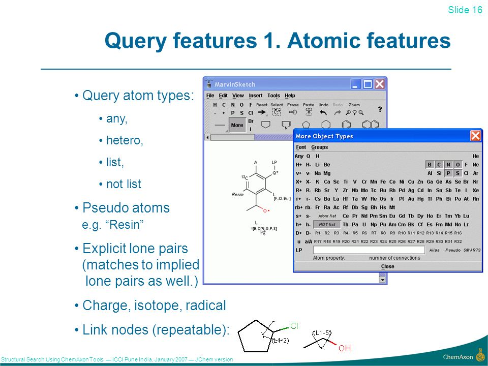 Slide 16 Structural Search Using ChemAxon Tools ICCI Pune India, January 2007 JChem version 3.2 16 Query features 1.