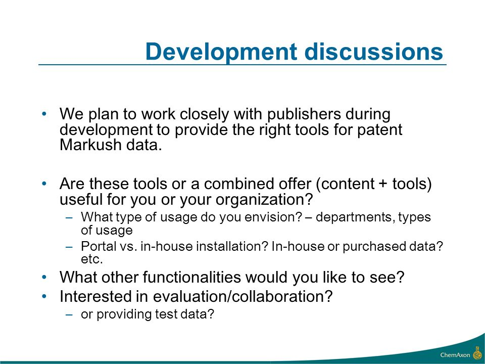 Development discussions We plan to work closely with publishers during development to provide the right tools for patent Markush data.