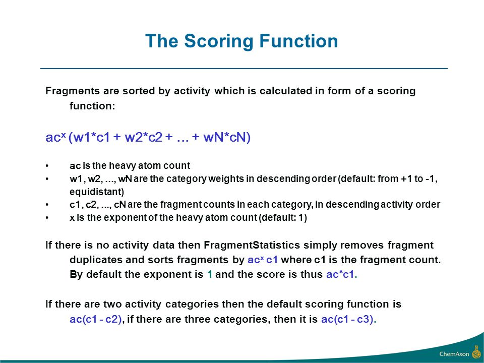 The Scoring Function Fragments are sorted by activity which is calculated in form of a scoring function: ac x (w1*c1 + w2*c2 +...