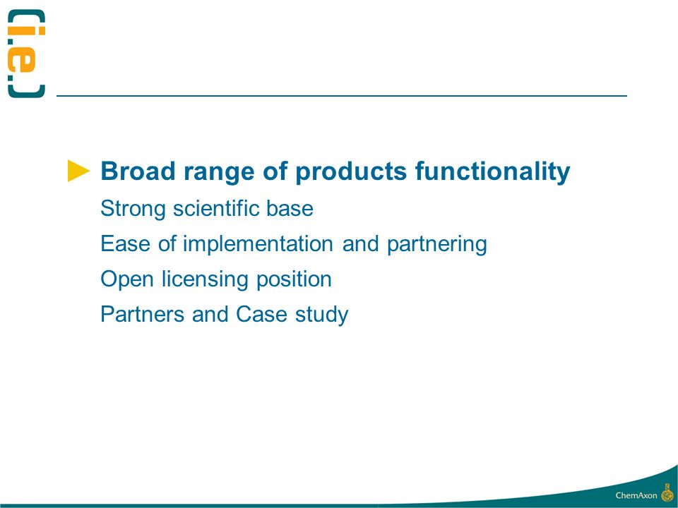 Broad range of products functionality Strong scientific base Ease of implementation and partnering Open licensing position Partners and Case study