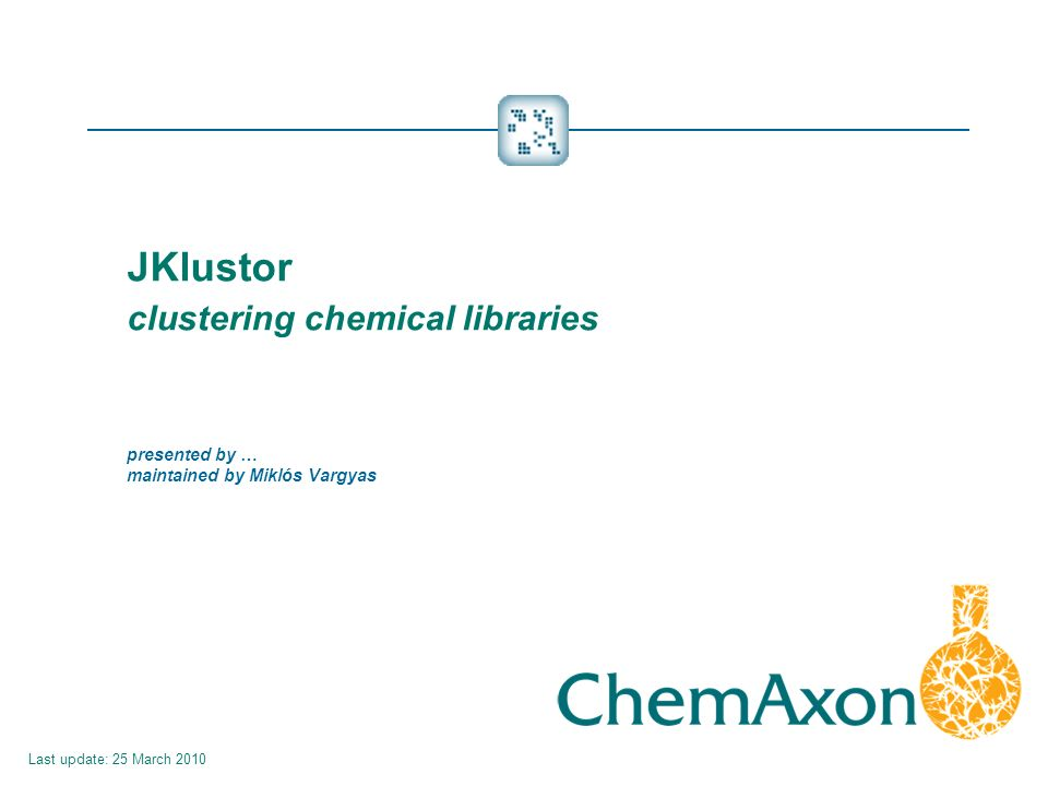 JKlustor clustering chemical libraries presented by … maintained by Miklós Vargyas Last update: 25 March 2010