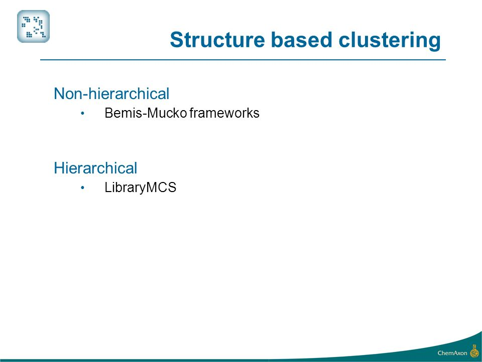 Structure based clustering Non-hierarchical Bemis-Mucko frameworks Hierarchical LibraryMCS